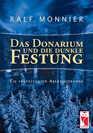 Das Donarium und die dunkle Festung: Ein fantastischer Abenteuerroman  by  Ralf Monnier