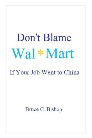 Dont Blame Wal*Mart If Your Job Went To China Bruce Bishop