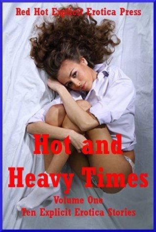 Hot and Heavy Times Volume One: Ten Explicit Erotica Stories Savannah Deeds