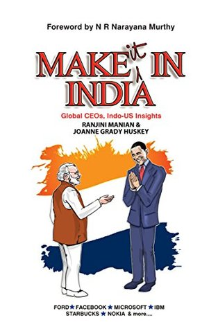 Make it in India: Global CEOs, Indo-US Insights  by  Ranjini Manian & Joanne Grady Huskey