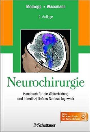 Neurochirurgie: Handbuch für die Weiterbildung und interdisziplinäres Nachschlagewerk  by  Dag Moskopp
