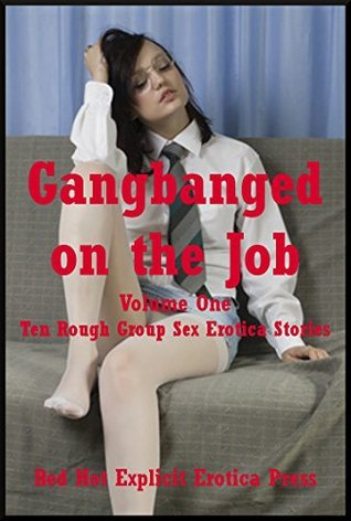 Gangbanged on the Job Volume One: Ten Rough Group Sex Erotica Stories  by  Savannah Deeds