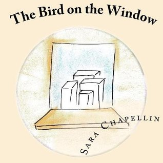 The Bird on the Window Sara Chapellin