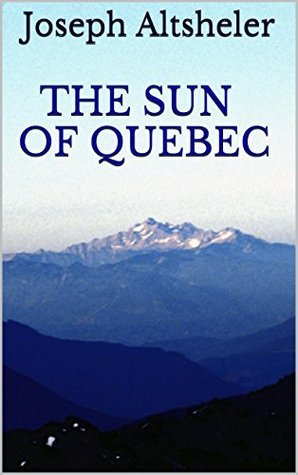 The Sun of Quebec (Joseph Altsheler: The French and Indian War Series Book 6) Joseph Altsheler