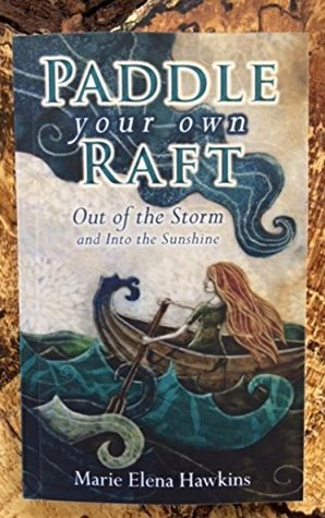 Paddle Your Own Raft: Out of the Storm and Into the Sunshine  by  Marie Hawkins