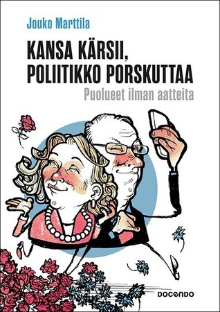 Kansa kärsii, poliitikko porskuttaa – Puolueet ilman aatteita  by  Jouko Marttila