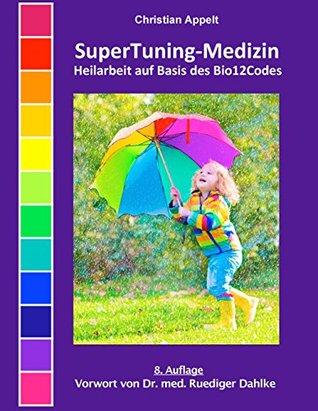SuperTuning-Medizin: Heilarbeit auf Basis des Bio12Codes  by  Christian Appelt