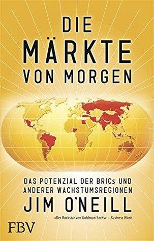 Die Märkte von morgen: Das Potenzial der BRICs und anderer Wachstumsregionen  by  Jim O´Neill