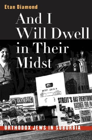 And I Will Dwell in Their Midst: Orthodox Jews in Suburbia  by  Etan Diamond