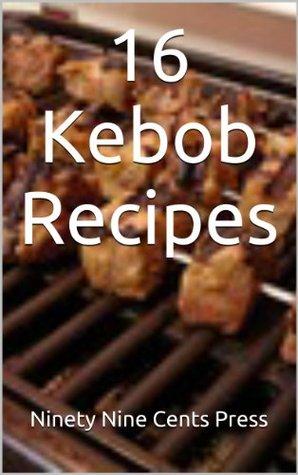 16 Kebob Recipes Ninety Nine Cents Press
