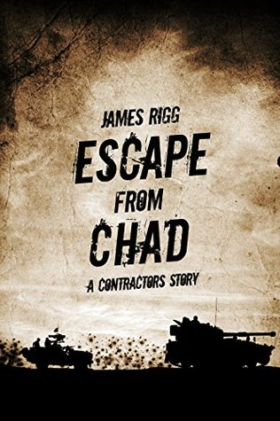 Escape from Chad: A Contractors Story James Rigg