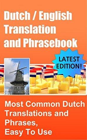 Dutch / English Translation and Phrasebook: Most Common Dutch Translations and Phrases, Easy To Use (dutch translation, dutch phrasebook, dutch people, dutch phrases, dutch english)  by  John van der Meer