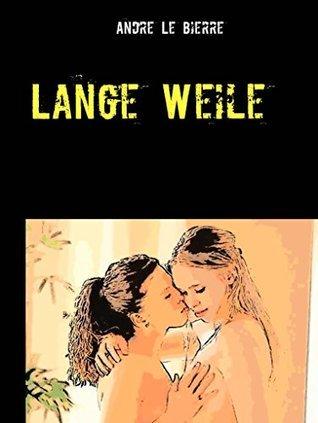 Lange Weile: Lesbische Geschichte Andre Le Bierre