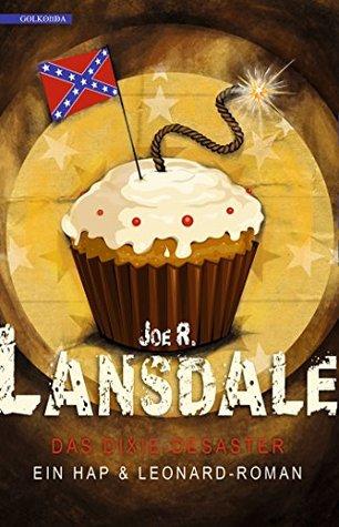Das Dixie-Desaster: Ein Hap & Leonard-Roman Joe R. Lansdale