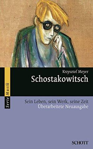 Schostakowitsch: Sein Leben, sein Werk, seine Zeit Krzysztof Meyer