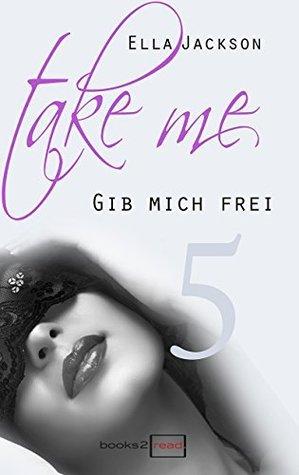Take Me 5 - Gib mich frei  by  Ella Jackson