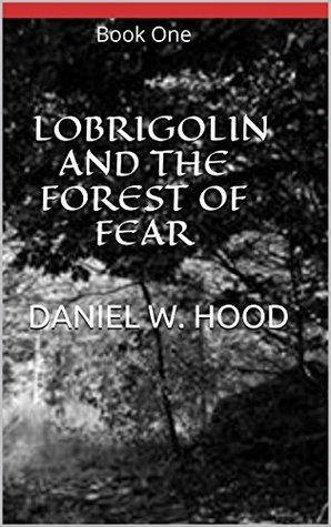 Lobrigolin and the Forest of Fear (The adventures of Lobrigolin Book 1) Daniel Hood