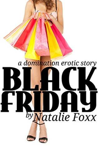 Black Friday: A Domination Erotic Story Natalie Foxx