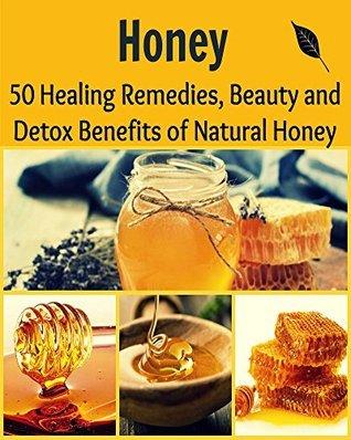 Honey: 50 Healing Remedies, Beauty, and Detox Benefits of Natural Honey: Katie Langhill