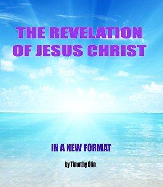 THE REVELATION OF JESUS CHRIST: IN A NEW FORMAT Apostle John