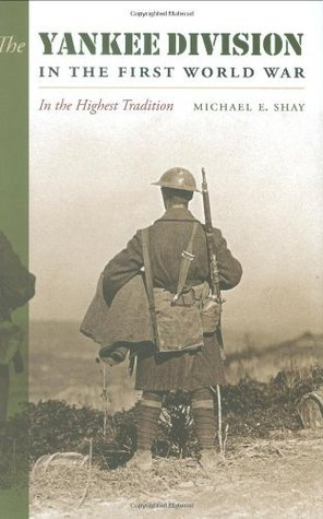 The Yankee Division in the First World War: In the Highest Tradition (C. A. Brannen Series)  by  Michael E. Shay