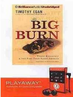 The Big Burn: Teddy Roosevelt & the Fire That Saved America Timothy Egan
