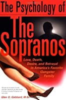 Psychology Of The Sopranos: Love, Death, Desire, & Betrayal In Americas Favorite Gangster Family Glen O. Gabbard