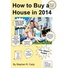 How to Buy a House in 2014: How to Buy A House in a Competitive Market  by  Stephen Cady