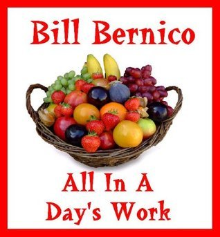 All In A Days Work (Short Story Book 7)  by  Bill Bernico