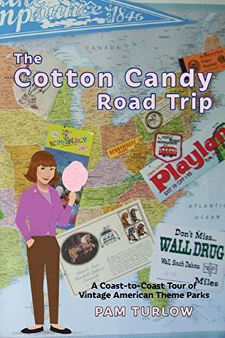 The Cotton Candy Road Trip: A Coast-to-Coast Tour of Vintage American Theme Parks  by  Pam Turlow