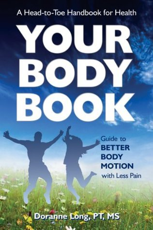 Your Body Book: Guide to Better Body Motion with Less Pain  by  Doranne Long