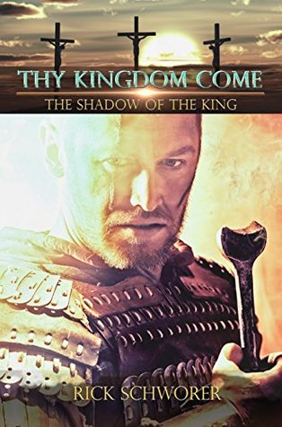 Thy KINGDOM Come: The Shadow of the King  by  Rick Schworer