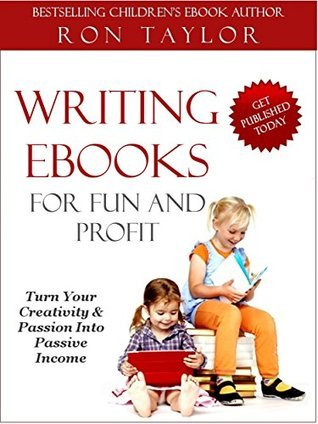 Writing eBooks for Fun and Profit: An Insiders Guide to Self-Publishing  by  Ron Taylor