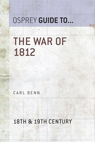 The War of 1812 (Essential Histories series Book 41) Carl Benn