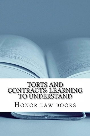 Torts and Contracts: Learning to Understand rules and their correct application (e-book): e-book Contracts Torts law  by  Honor law books