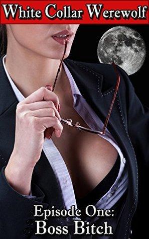White Collar Werewolf: Episode One: Boss Bitch Derren Grathy