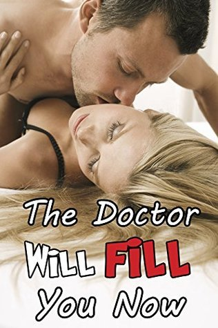 The Doctor Will FILL You Now (Steamy Taboo Medical First Time Pregnancy Erotic Romance Story)  by  Heather Mask