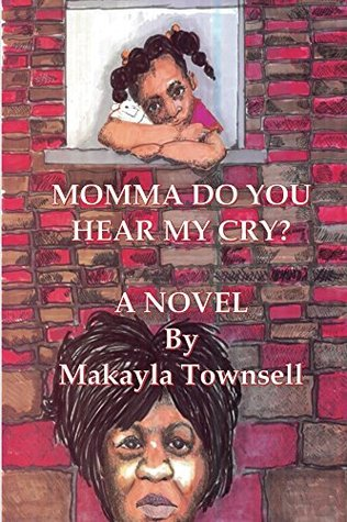 Mama Do You Hear My Cry?  by  Makayla Townsell