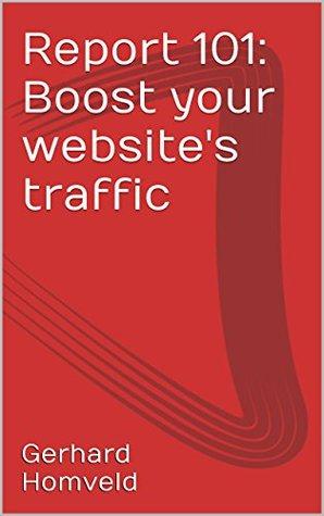 Report 101: Boost your websites traffic Gerhard Homveld