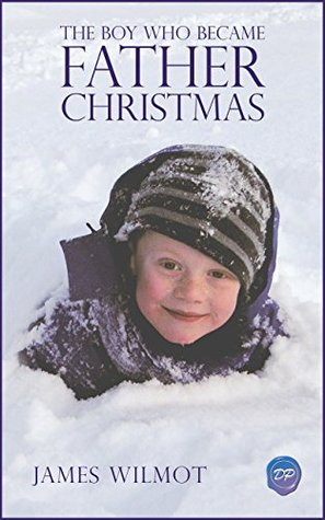The Boy Who Became Father Christmas: The Story Of Santa Claus  by  James Wilmot