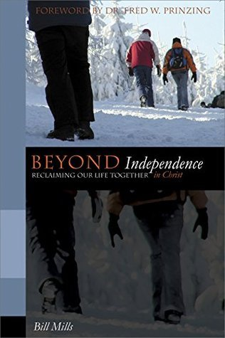 Beyond Independence: Reclaiming Our Life Together in Christ (Connecting with God Series)  by  Bill Mills