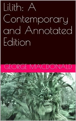 Lilith: A Contemporary and Annotated Edition George MacDonald