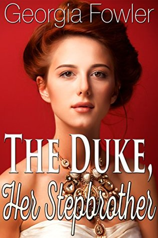 The Duke, Her Stepbrother  by  Georgia Fowler