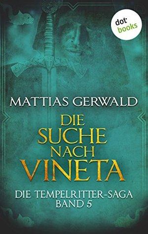 Die Suche nach Vineta: Die Tempelritter-Saga - Band 5 Matthias Gerwald