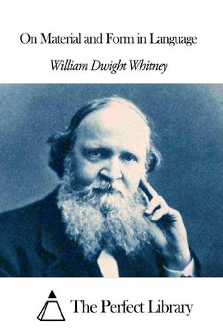 On Material and Form in Language William Dwight Whitney