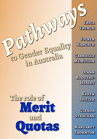 Pathways to Gender Equality in Australia The role of Merit and Quotas: The role of Merit and Quotas  by  Erica French