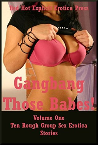 Gangbang Those Babes! Volume One: Ten Rough Group Sex Erotica Stories Tara Skye