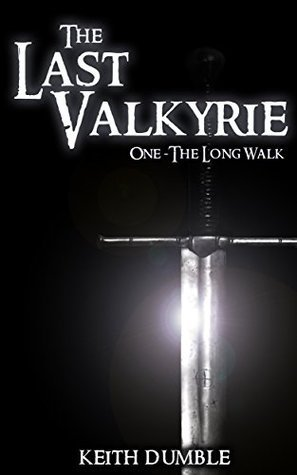 The Last Valkyrie - 1: The Long Walk Keith Dumble
