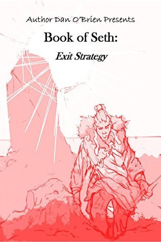 Book of Seth: Exit Strategy: A Fallen Chronicles Book  by  Dan  OBrien