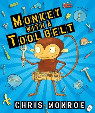 Monkey with a Tool Belt (Carolrhoda Picture Books)  by  Chris Monroe